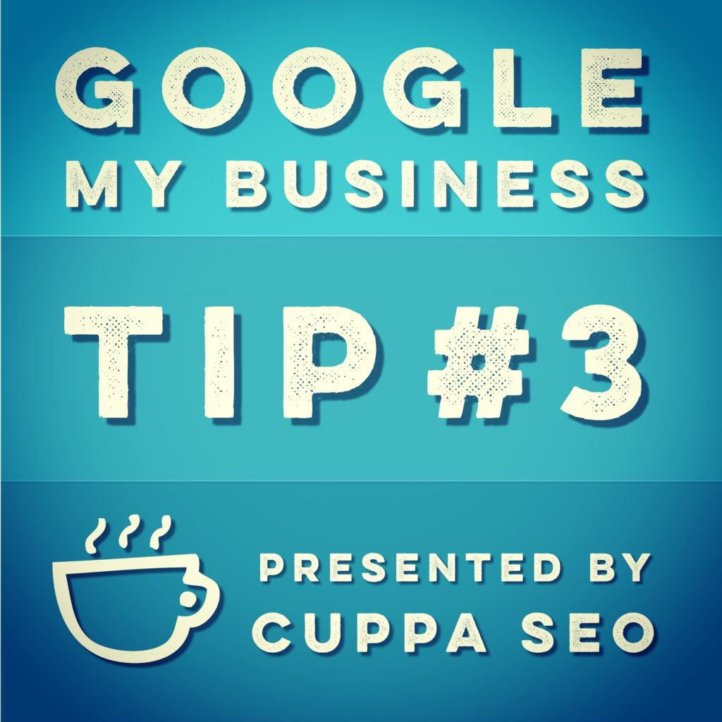 Google My Business Tip 3 from Cuppa SEO in Madison WI