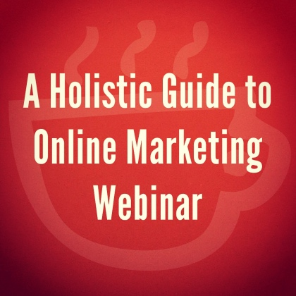 A Holistic Guide to Online Marketing Webinar