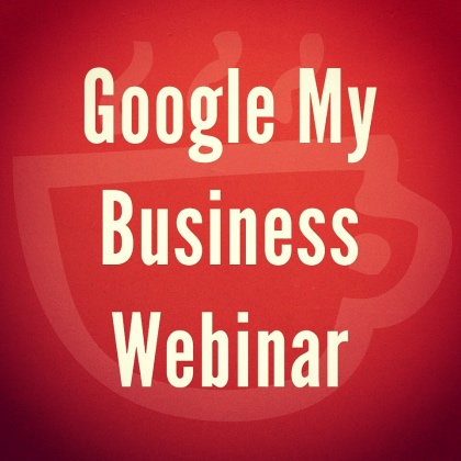 Google My Business Webinar by Cuppa SEO
