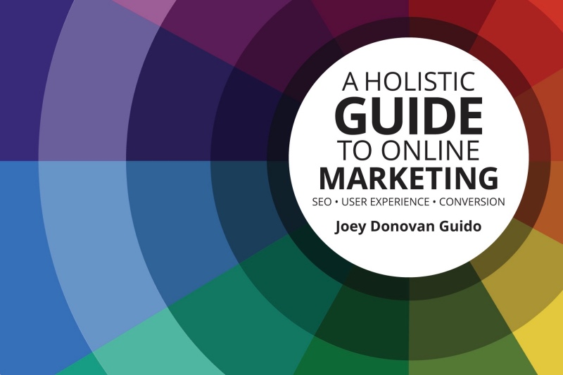A Holistic Guide to Online Marketing